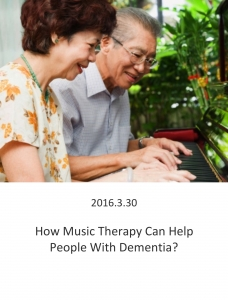 20160330 – How Music Therapy Can Help People With Dementia?