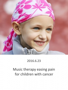 20160623 – Music therapy easing pain for children with cancer